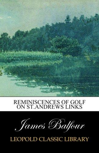 Reminiscences of Golf on St.Andrews Links por James Balfour