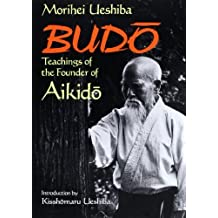 Budo: Teachings of the Founder of Aikido by Morihei Ueshiba (2013-06-21)