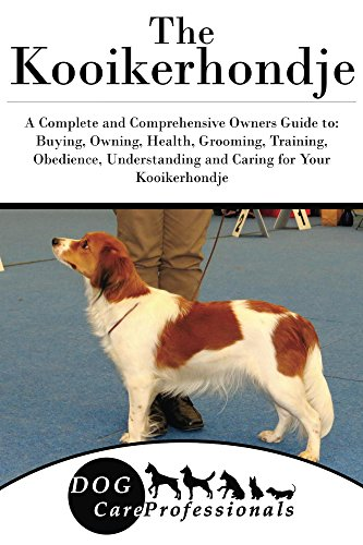 The Kooikerhondje: A Complete and Comprehensive Owners Guide to: Buying, Owning, Health, Grooming, Training, Obedience, Understanding and Caring for Your ... from a Puppy to Old Age 1) (English Edition) (Hunde Kooikerhondje)