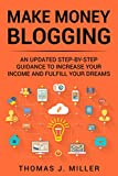 Make Money Blogging: An updated step-by-step guidance to increase your income and fulfill your dreams (Italian Edition)