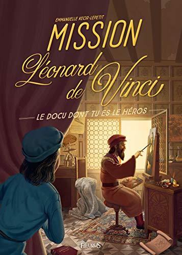Mission Léonard de Vinci (Docu dont tu es le héros) par Emmanuelle Kecir-Lepetit