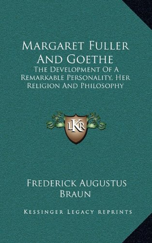 Margaret Fuller and Goethe: The Development of a Remarkable Personality, Her Religion and Philosophy