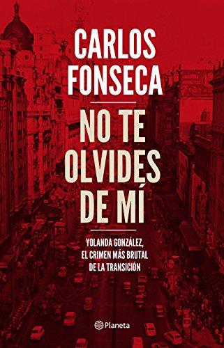 No te olvides de mí: Yolanda González, el crimen más brutal de la Transición por Carlos Fonseca