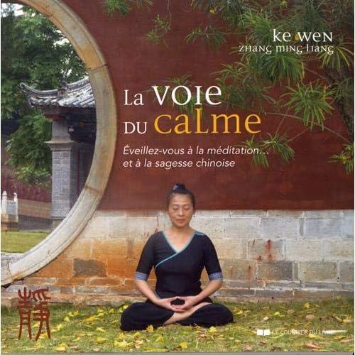 La voie du calme : Eveillez-vous à la méditation... et à la sagesse chinoise