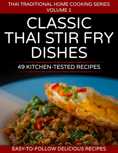 49 Classic Thai Stir Fry Dishes : 49 kitchen tested recipes you can cook at home (Thai traditional home cooking series Book 1) (English Edition)