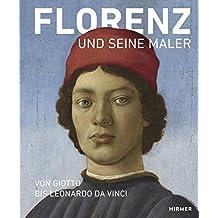 Florenz und seine Maler: Von Giotto bis Leonardo da Vinci