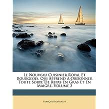 Le Nouveau Cuisinier Royal Et Bourgeois, Qui Apprend À Ordonner Toute Sorte De Repas En Gras Et En Maigre, Volume 3