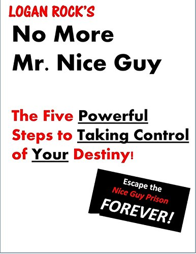 No More Mr. Nice Guy: Five Powerful Steps for Taking Control of Your Destiny