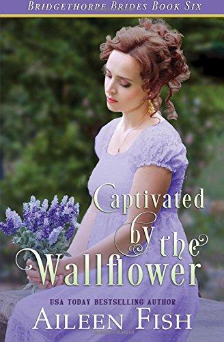 Captivated by the Wallflower: Volume 6 (The Bridgethorpe Brides)