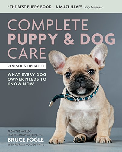 Complete Puppy & Dog Care: What every dog owner needs to know por Bruce Fogle