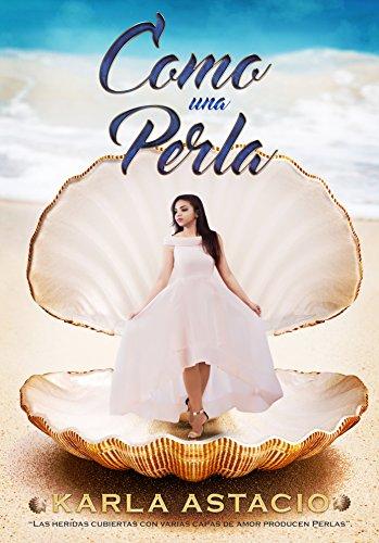 """COMO UNA PERLA: """"Las heridas cubiertas con varias capas de amor producen perlas"""". par Karla M. Astacio Ramos"""