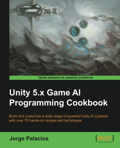 Unity 5.x Game AI Programming Cookbook