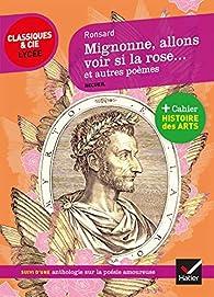 Mignonne allons voir si la rose et autres poèmes - Anthologie sur la poésie amoureuse par Pierre de Ronsard