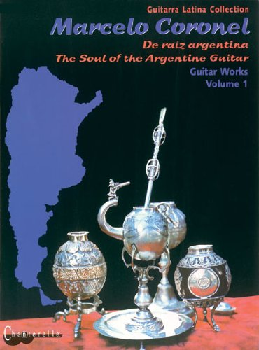 Marcelo Coronel Guitar Works Volume 1: The Soul of the Argentine Guitar por Marcelo Coronel