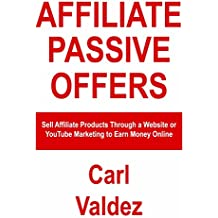 Affiliate Passive Offer: Sell Affiliate Products Through a Website or YouTube Marketing to Earn Money Online (English Edition)