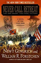 Never Call Retreat: Lee and Grant: The Final Victory: A Novel of the Civil War (Gettysburg) by Newt Gingrich (2006-05-16)