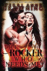 The Rocker Who Needs Me (Volume 3) by Terri Anne Browning (2014-08-19)