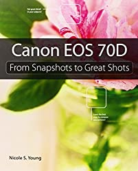 Canon EOS 70D: From Snapshots to Great Shots by Nicole S. Young (2013-12-20)