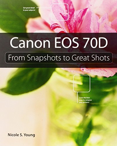 Canon EOS 70D: From Snapshots to Great Shots by Nicole S. Young (2013-12-30)