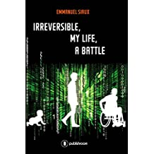Irreversible, my life, a battle: Memoirs (English Edition)