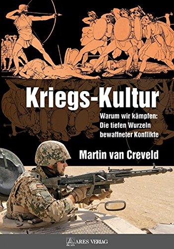 Kriegs-Kultur: Warum wir kämpfen: Die tiefen Wurzeln bewaffneter Konflikte
