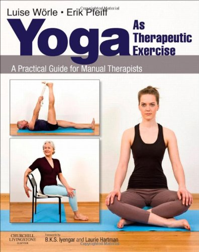 Yoga as Therapeutic Exercise: A Practical Guide for Manual Therapists, 1e
