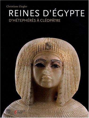 Reines d'Egypte : D'Hétephérès à Cléopâtre