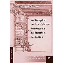 Zur Rezeption des französischen Musiktheaters an deutschen Residenzen im ausgehenden 17. und frühen 18. Jahrhundert (Saarbrücker Studien zur Musikwissenschaft)