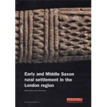 Early and Middle Saxon Rural Settlement in the London Region (MoLAS Monograph)
