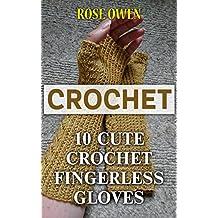 Crochet: 10 Cute Crochet Fingerless Gloves (English Edition)