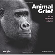 Animal Grief: How Animals Mourn by David Alderton (2011-12-15)