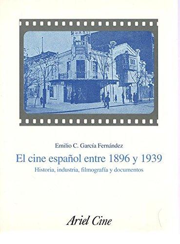 El cine español entre 1896 y 1939. Historia, industria, filmografía y documentos