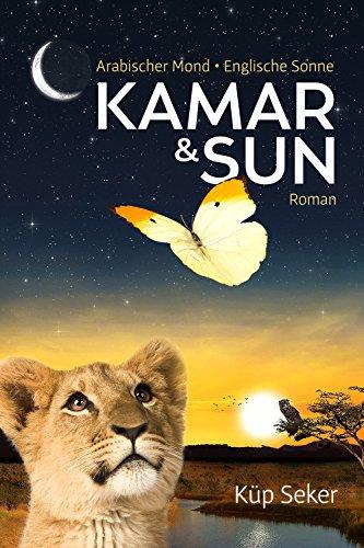Kamar & Sun: Arabischer Mond - Englische Sonne. Roman (Kamar und Sun)