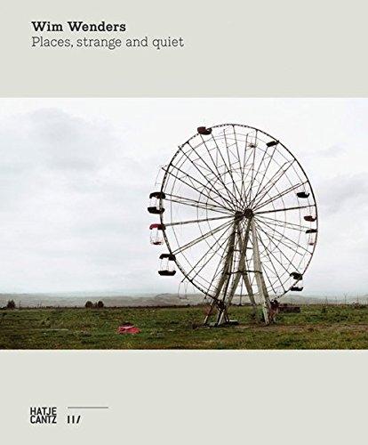 Wim Wenders: Places, Strange and Quiet por Wim Wenders