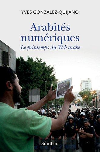 Arabités numériques : Le printemps du Web arabe