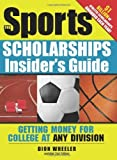 The Sports Scholarships Insider's Guide: Getting Money for College at Any Division (Sport Scholarships Insider's Guide) 2nd by Wheeler, Dion (2009) Paperback