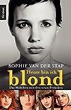 Heute bin ich blond: Das Mädchen mit den neun Perücken - Sophie van der Stap