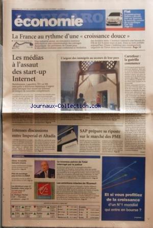 FIGARO ECONOMIE (LE) [No 19482] du 22/03/2007 - LA FRANCE AU RYTHME D'UNE CROISSANCE DOUCE - LES MEDIAS A L'ASSAUT DES START-UP INTERNET - L'ARGENT DES IMMIGRES AU SECOURS DE LEUR PAYS - CARREFOUR / LA GUERILLA COMMENCE - SAP PREPARE SA RIPOSTE - INTENSES DISCUSSIONS ENTRE IMPERIAL ET ALTADIS - LE NOUVEAU PATRON DE TOTAL INTERROGE PAR LA JUSTICE - CH. DE MARGERIE - CHINE / LE MARCHE BANCAIRE S'OUVRE