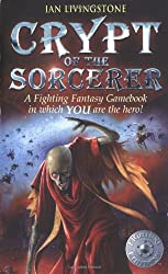 Crypt of the Sorcerer (Fighting Fantasy Gamebook 6): Written by Ian Livingstone, 2002 Edition, (New edition) Publisher: Wizard Books [Paperback]