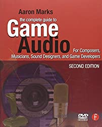 The Complete Guide to Game Audio: For Composers, Musicians, Sound Designers, Game Developers (Gama Network)