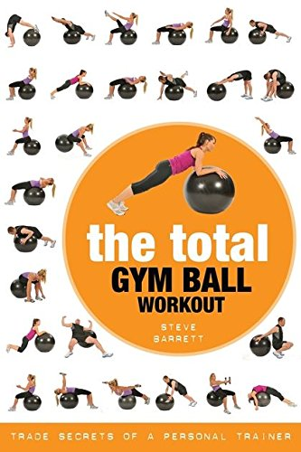 The Total Gym Ball Workout: Trade Secrets of a Personal Trainer - Gym Book Total Exercise