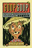 Goop Soup (Nathan Abercrombie, Accidental Zombie, Band 3)