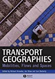 Transport Geographies: Mobilities, Flows and Spaces