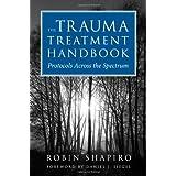 The Trauma Treatment Handbook: Protocols Across the Spectrum (Norton Professional Books (Hardcover))