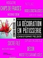 La Décoration en pâtisserie de Christophe Felder