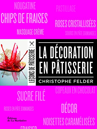 La Décoration en pâtisserie par Christophe Felder