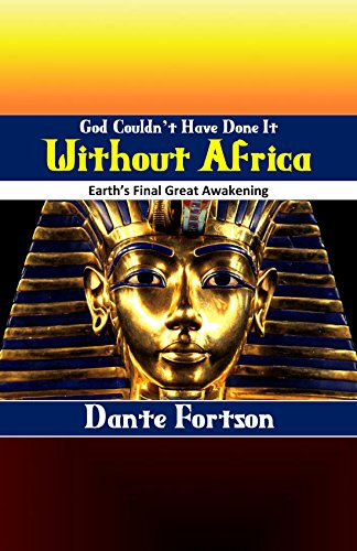God Couldn't Have Done It Without Africa: Earth's Final Great Awakening (English Edition) por Dante Fortson
