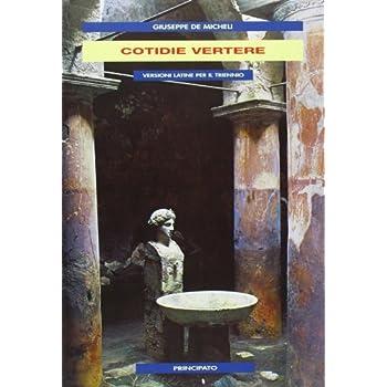 Cotidie Vertere. Versioni Latine. Per Il Triennio Delle Scuole Superiori