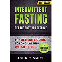 Intermittent Fasting: The Intermittent Fasting Lifestyle: Lose Weight, Heal Your Body And Build Lean Muscle While Eating The Foods You Love: Your Ultimate ... Long-Lasting Weight Loss (English Edition)