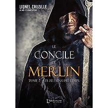 Le concile de Merlin - Tome 2 : Les pèlerins du temps